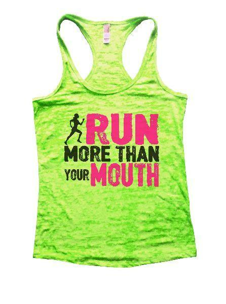 Run More Than Your Mouth Burnout Tank Top By Funny Threadz Funny Shirt Small / Neon Green