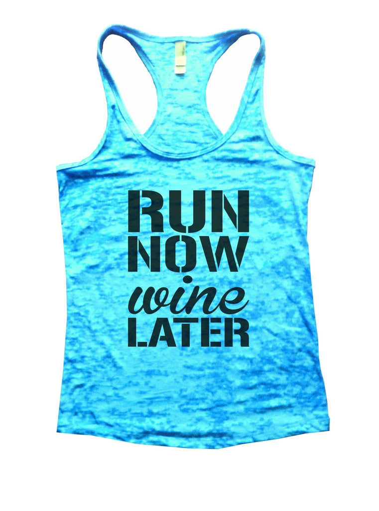 Run Now Wine Later Burnout Tank Top By Funny Threadz Funny Shirt Small / Tahiti Blue