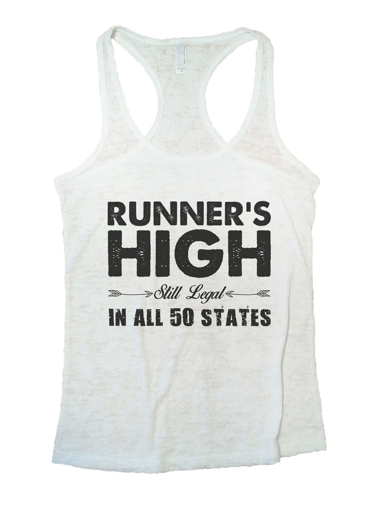 Runner's High Still Legal In All 50 States Burnout Tank Top By Funny Threadz Funny Shirt Small / White