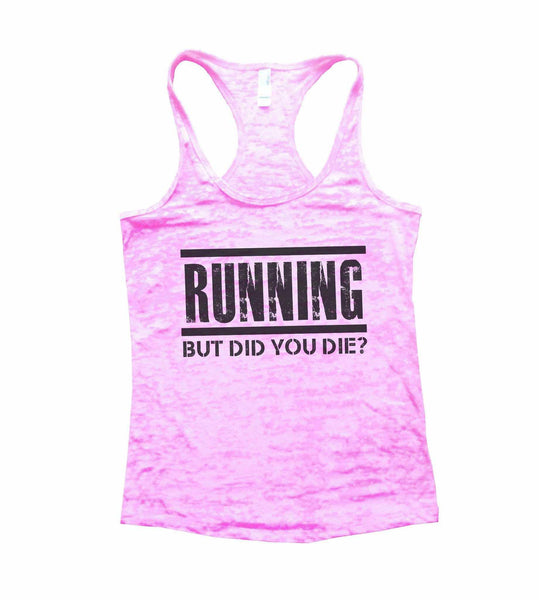 Running But Did You Die? Burnout Tank Top By Funny Threadz Funny Shirt Small / Light Pink