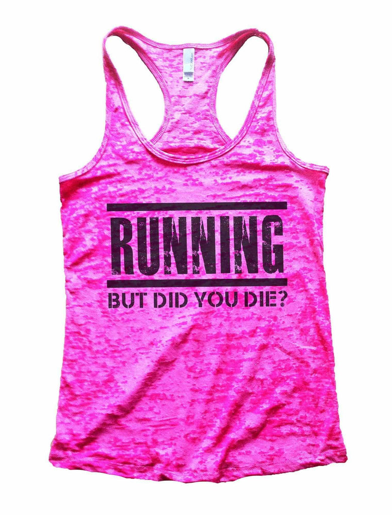 Running But Did You Die? Burnout Tank Top By Funny Threadz Funny Shirt Small / Shocking Pink