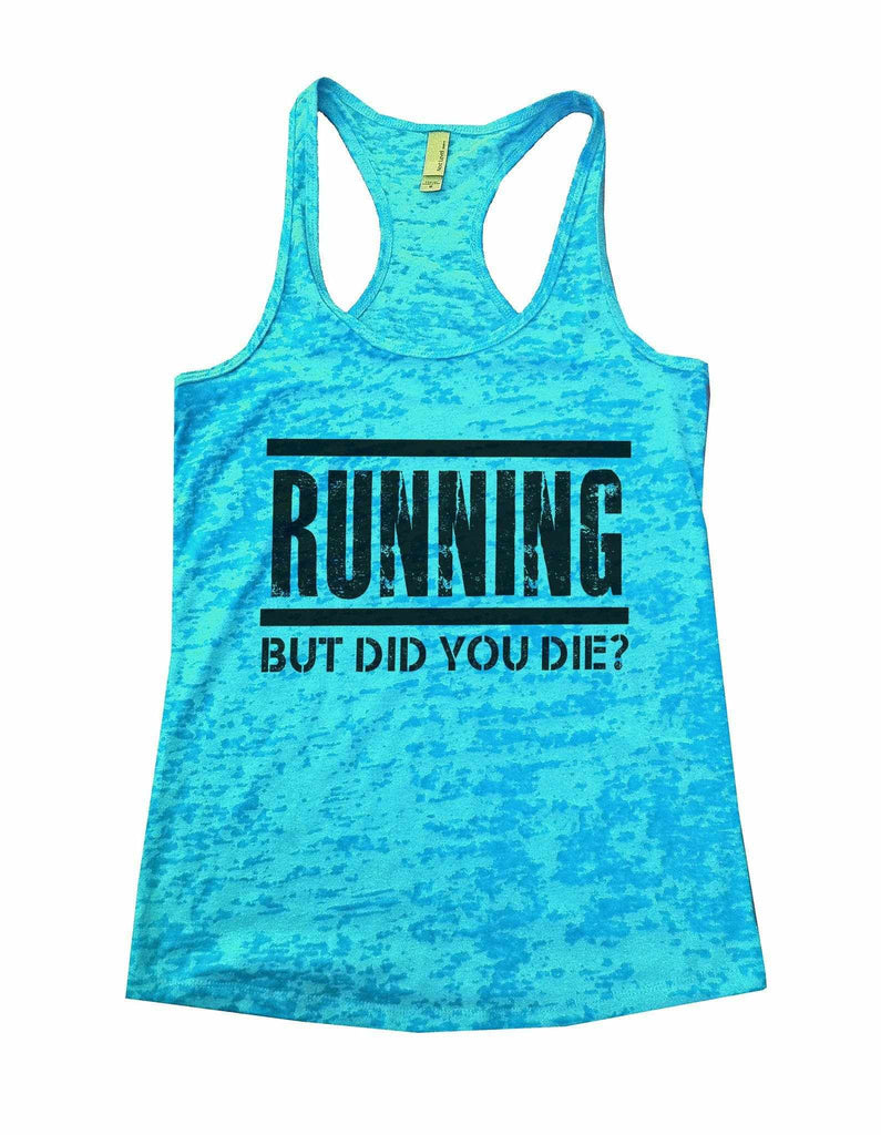 Running But Did You Die? Burnout Tank Top By Funny Threadz Funny Shirt Small / Tahiti Blue