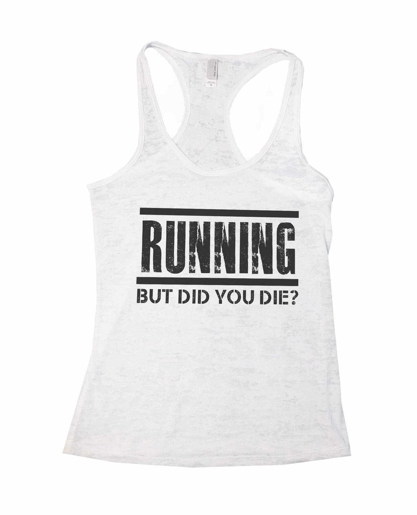 Running But Did You Die? Burnout Tank Top By Funny Threadz Funny Shirt Small / White