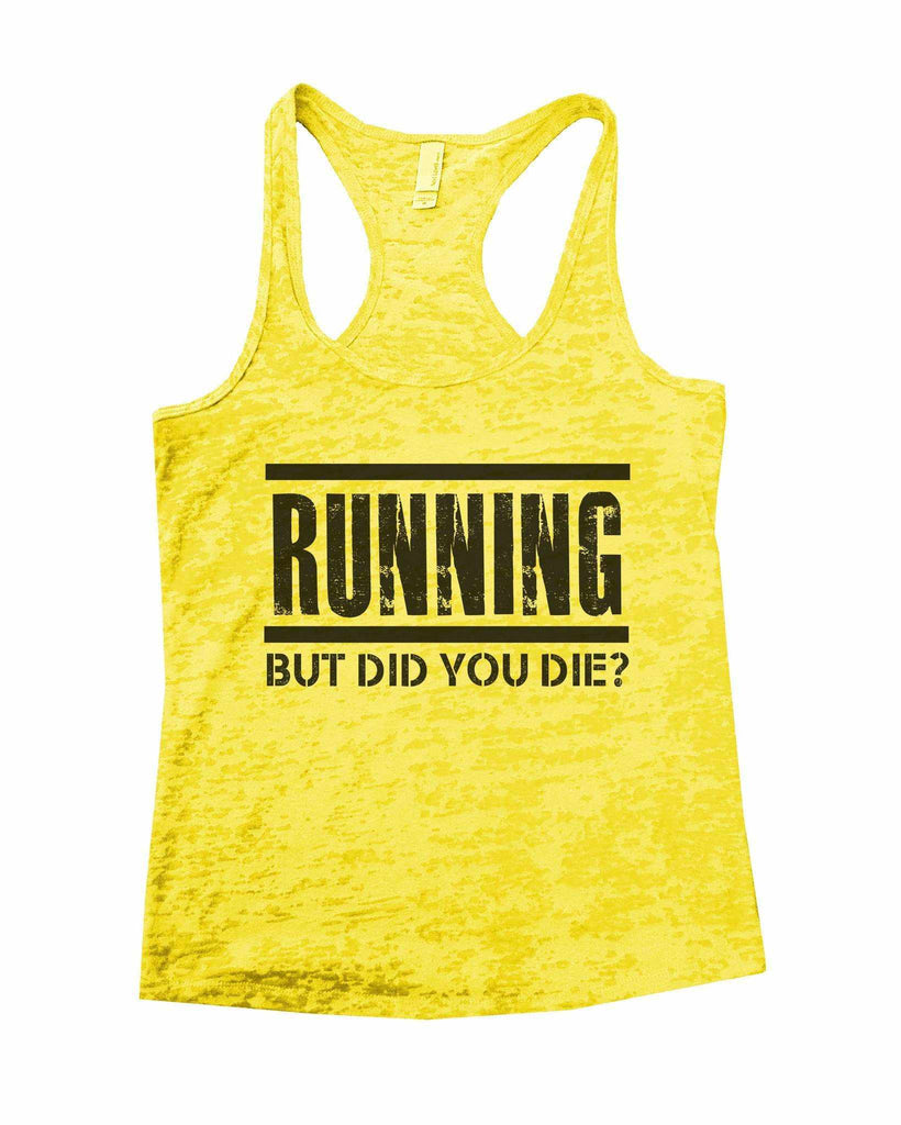 Running But Did You Die? Burnout Tank Top By Funny Threadz Funny Shirt Small / Yellow