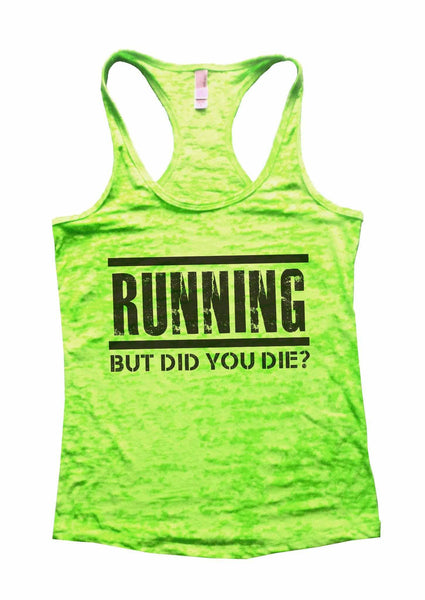 Running But Did You Die? Burnout Tank Top By Funny Threadz Funny Shirt Small / Neon Green