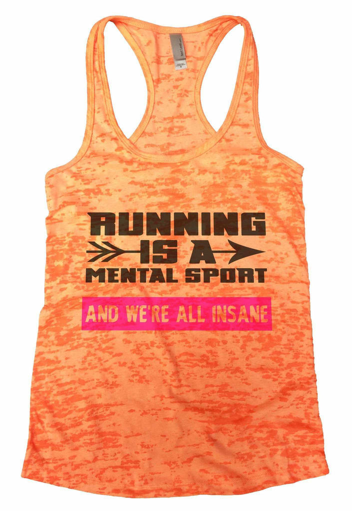 Running Is A Mental Sport And We'Re All Insane Burnout Tank Top By Funny Threadz - FunnyThreadz.com