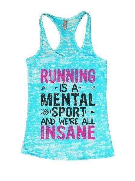 Running Is A Mental Sport And We're All Insane Burnout Tank Top By Funny Threadz Funny Shirt Small / Tahiti Blue