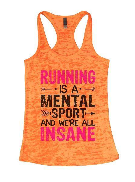 Running Is A Mental Sport And We're All Insane Burnout Tank Top By Funny Threadz Funny Shirt Small / Neon Orange