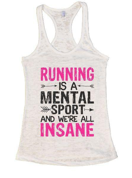 Running Is A Mental Sport And We're All Insane Burnout Tank Top By Funny Threadz Funny Shirt Small / White