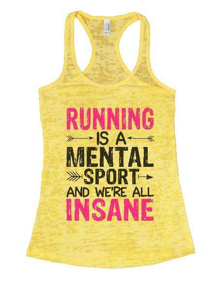 Running Is A Mental Sport And We're All Insane Burnout Tank Top By Funny Threadz Funny Shirt Small / Yellow