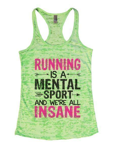 Running Is A Mental Sport And We're All Insane Burnout Tank Top By Funny Threadz Funny Shirt Small / Neon Green