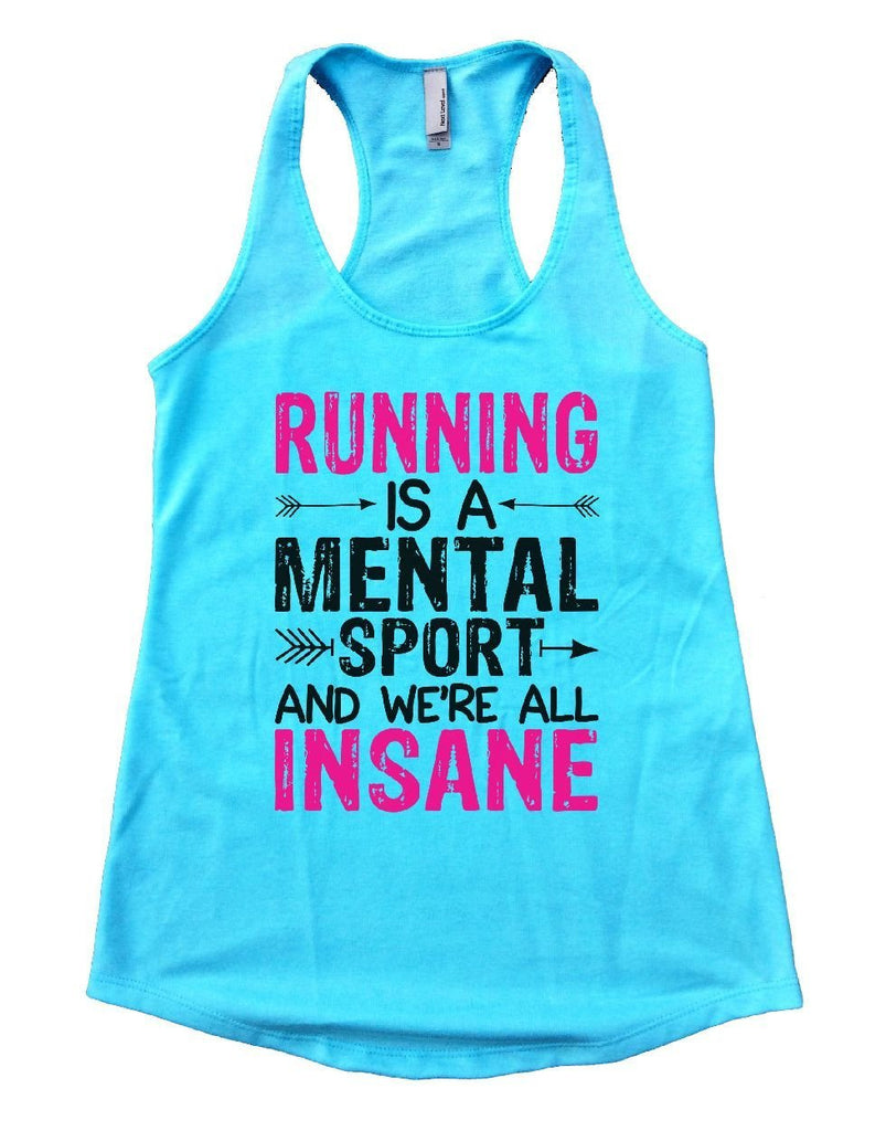 RUNNING IS A MENTAL SPORT AND WE'RE ALL INSANE Womens Workout Tank Top Funny Shirt Small / Cancun Blue