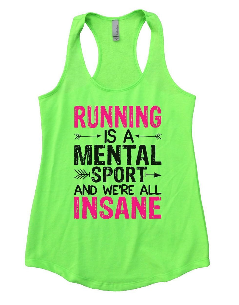 RUNNING IS A MENTAL SPORT AND WE'RE ALL INSANE Womens Workout Tank Top Funny Shirt Small / Neon Green