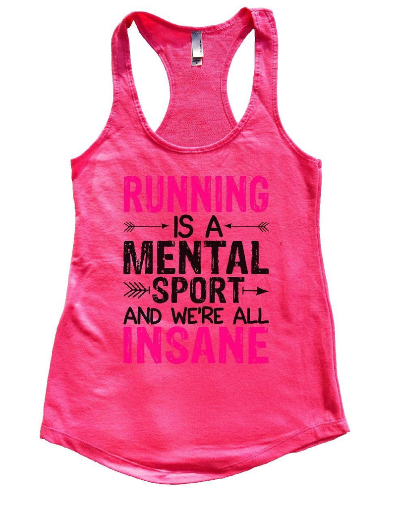 RUNNING IS A MENTAL SPORT AND WE'RE ALL INSANE Womens Workout Tank Top Funny Shirt Small / Hot Pink