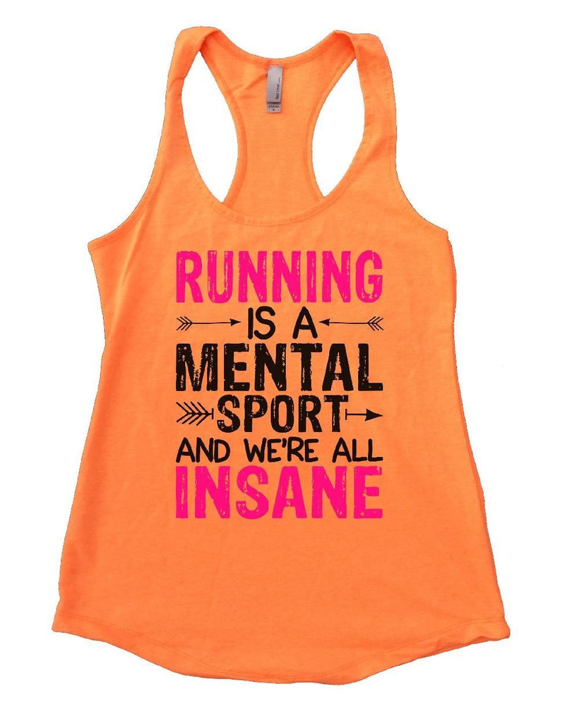 RUNNING IS A MENTAL SPORT AND WE'RE ALL INSANE Womens Workout Tank Top Funny Shirt Small / Neon Orange