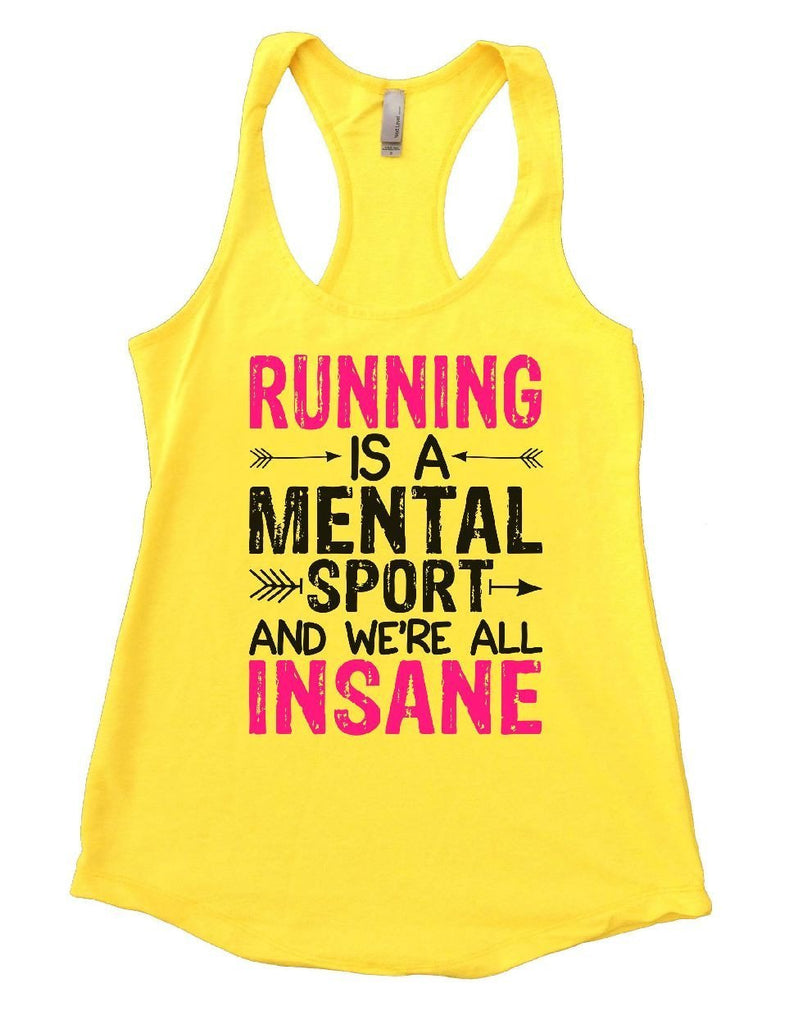 RUNNING IS A MENTAL SPORT AND WE'RE ALL INSANE Womens Workout Tank Top Funny Shirt Small / Yellow