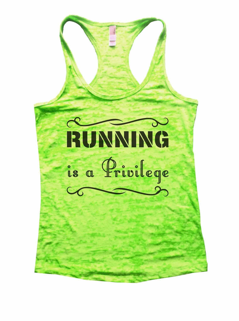 Running Is A Privilege Burnout Tank Top By Funny Threadz Funny Shirt Small / Neon Green