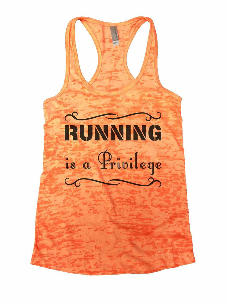 Running Is A Privilege Burnout Tank Top By Funny Threadz Funny Shirt Small / Neon Orange
