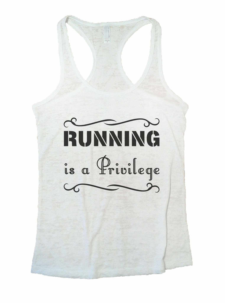 Running Is A Privilege Burnout Tank Top By Funny Threadz Funny Shirt Small / White