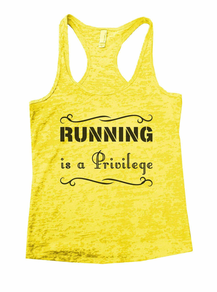 Running Is A Privilege Burnout Tank Top By Funny Threadz Funny Shirt Small / Yellow