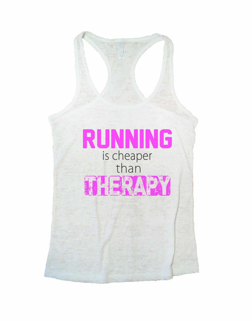 Running Is Cheaper Than Therapy Burnout Tank Top By Funny Threadz Funny Shirt Small / White