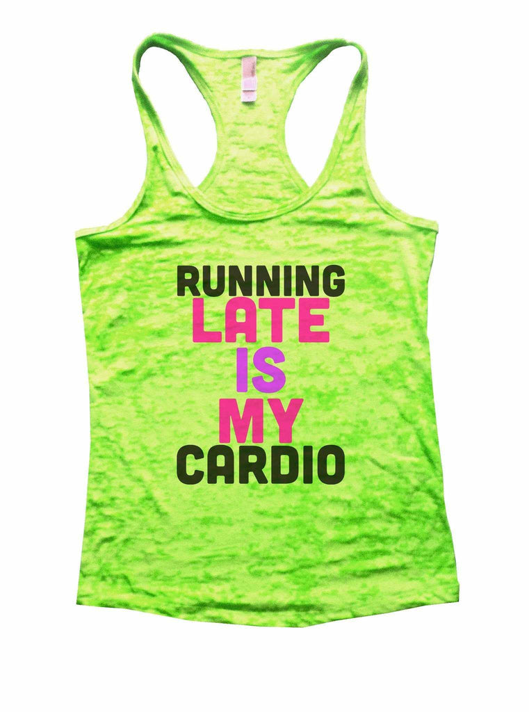 Running Late Is My Cardio Burnout Tank Top By Funny Threadz Funny Shirt Small / Neon Green
