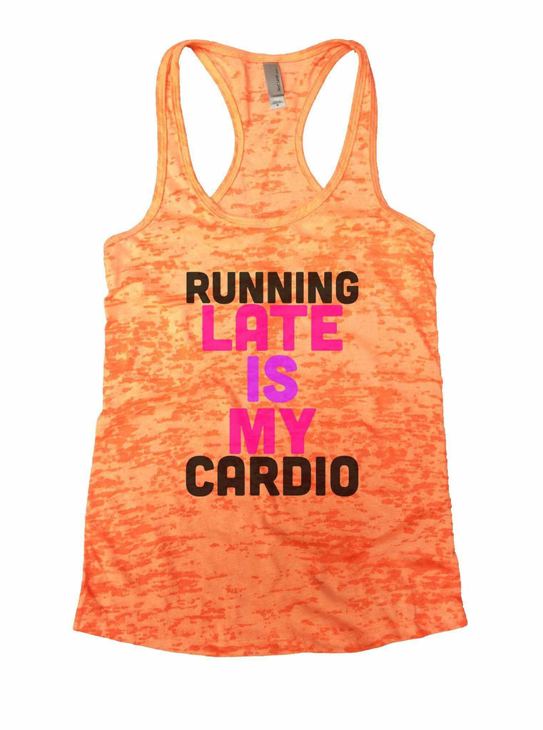 Running Late Is My Cardio Burnout Tank Top By Funny Threadz Funny Shirt Small / Neon Orange
