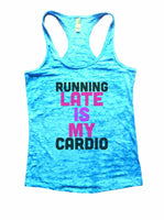 Running Late Is My Cardio Burnout Tank Top By Funny Threadz Funny Shirt Small / Tahiti Blue