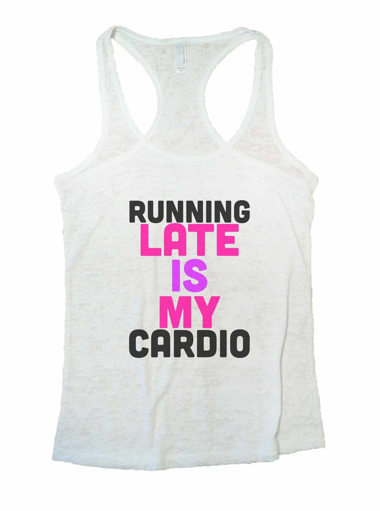 Running Late Is My Cardio Burnout Tank Top By Funny Threadz Funny Shirt Small / White