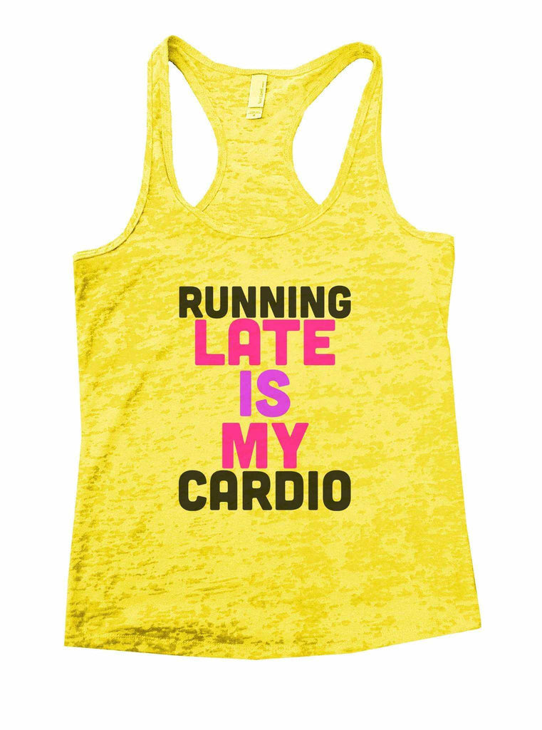 Running Late Is My Cardio Burnout Tank Top By Funny Threadz Funny Shirt Small / Yellow