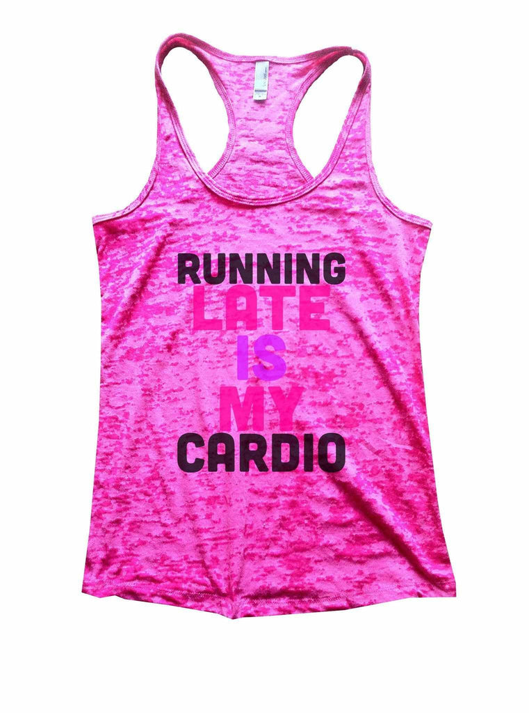 Running Late Is My Cardio Burnout Tank Top By Funny Threadz Funny Shirt Small / Shocking Pink