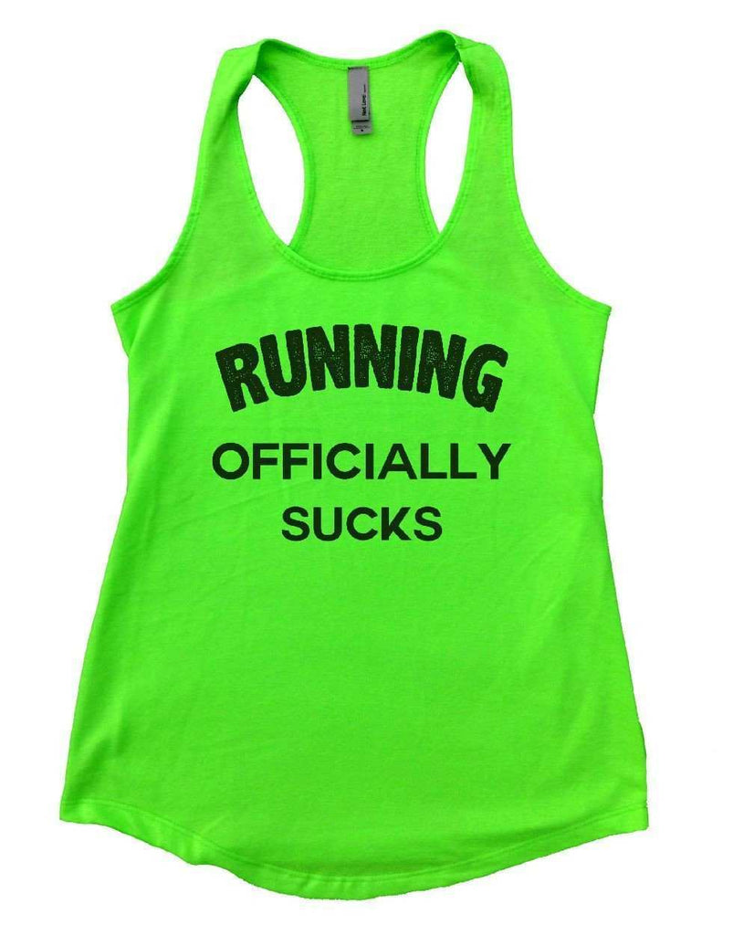RUNNING OFFICIALLY SUCKS Womens Workout Tank Top Funny Shirt Small / Neon Green