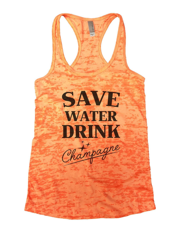 Save Water Dring Champagne Burnout Tank Top By Funny Threadz Funny Shirt Small / Neon Orange