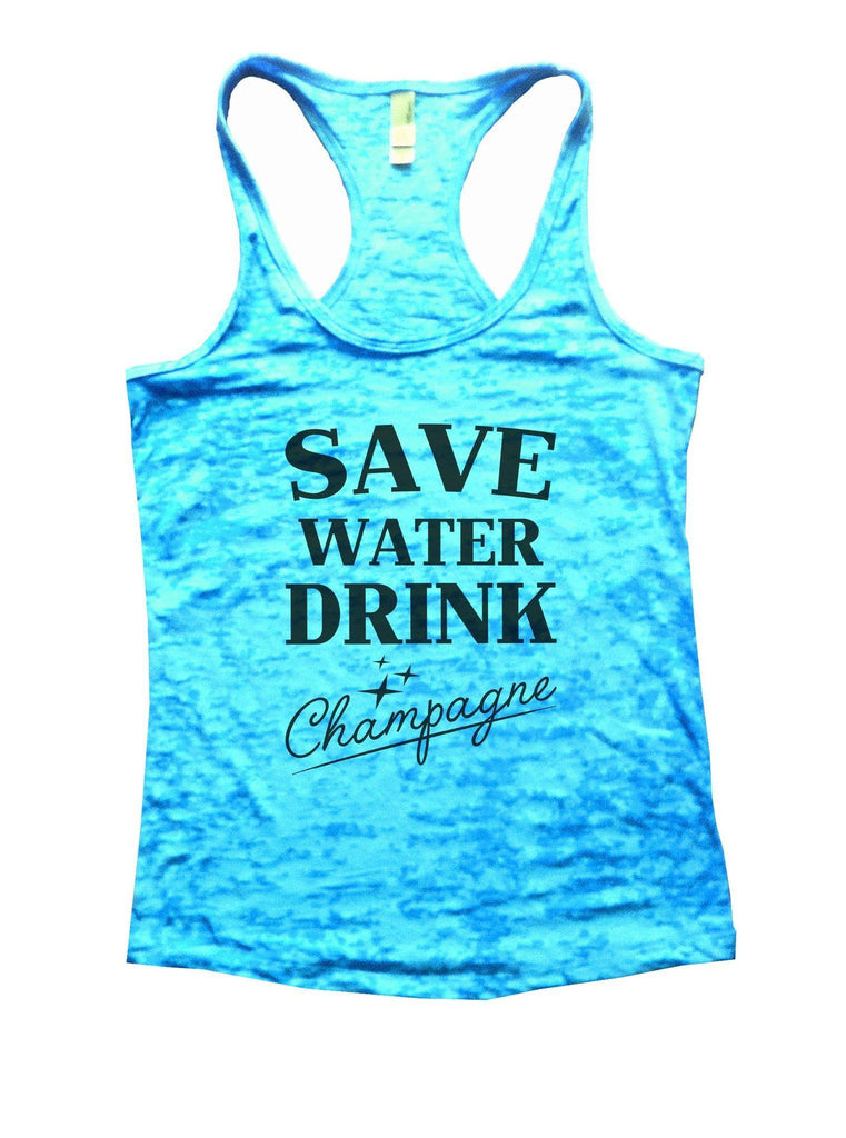 Save Water Dring Champagne Burnout Tank Top By Funny Threadz Funny Shirt Small / Tahiti Blue