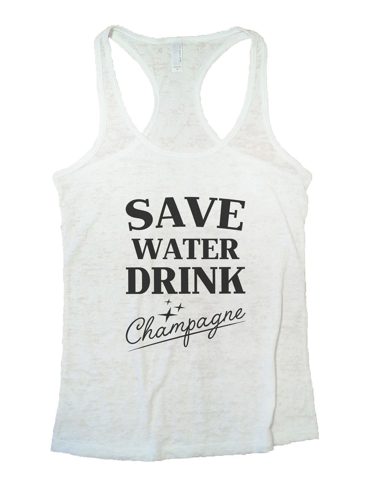Save Water Dring Champagne Burnout Tank Top By Funny Threadz Funny Shirt Small / White