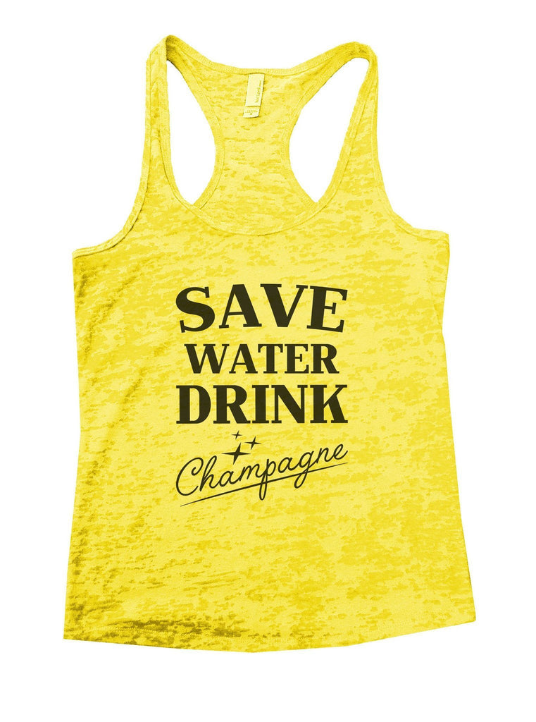 Save Water Dring Champagne Burnout Tank Top By Funny Threadz Funny Shirt Small / Yellow