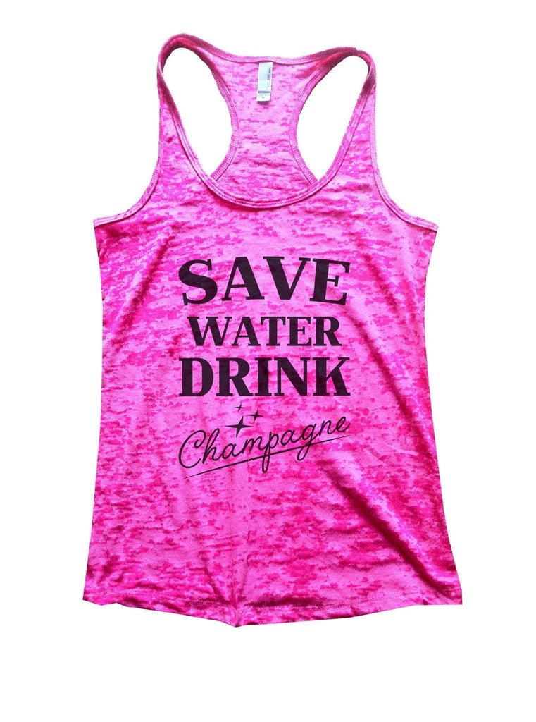 Save Water Dring Champagne Burnout Tank Top By Funny Threadz Funny Shirt Small / Shocking Pink