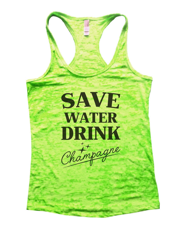 Save Water Dring Champagne Burnout Tank Top By Funny Threadz Funny Shirt Small / Neon Green