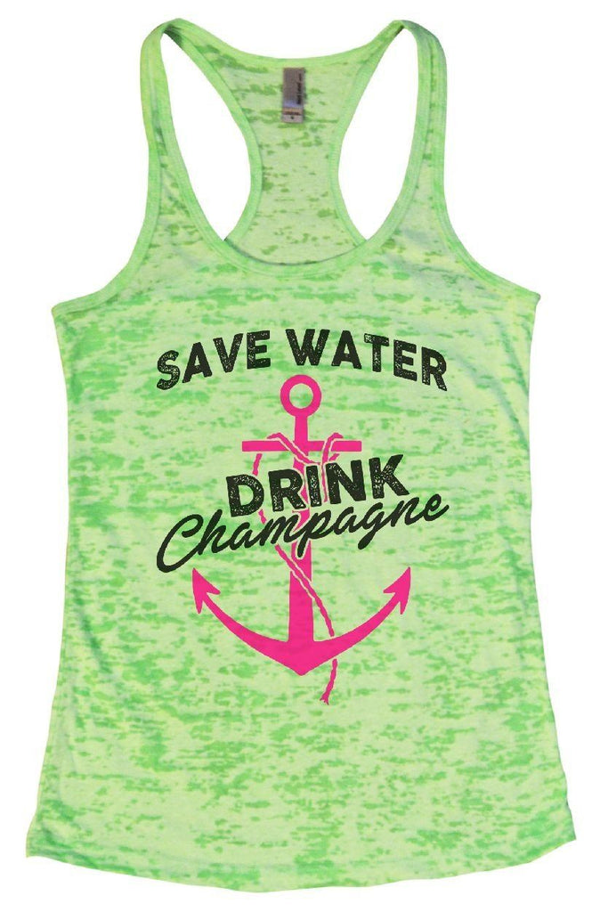 SAVE WATER DRINK Champagne Burnout Tank Top By Funny Threadz Funny Shirt Small / Neon Green