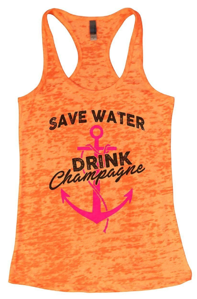SAVE WATER DRINK Champagne Burnout Tank Top By Funny Threadz Funny Shirt Small / Neon Orange