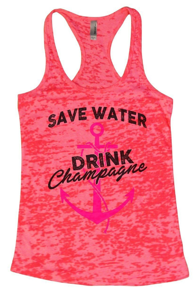 SAVE WATER DRINK Champagne Burnout Tank Top By Funny Threadz Funny Shirt Small / Shocking Pink