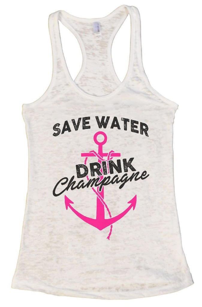 SAVE WATER DRINK Champagne Burnout Tank Top By Funny Threadz Funny Shirt Small / White