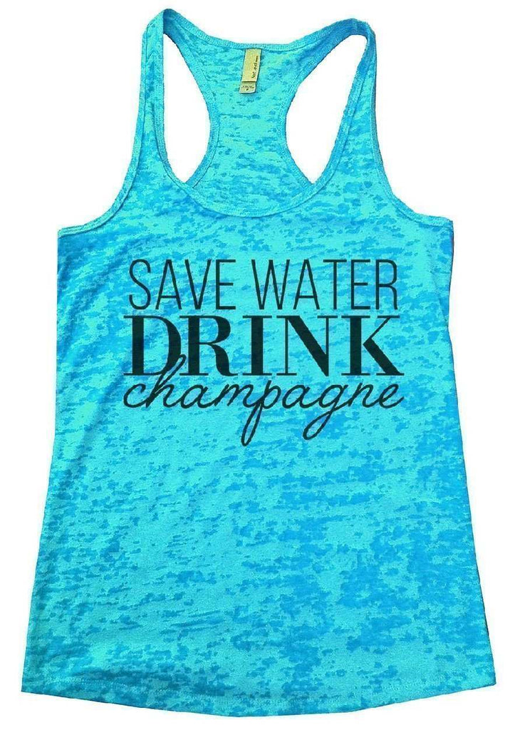 76b6fc0795 Save Water Drink Champagne Burnout Tank Top By Funny Threadz