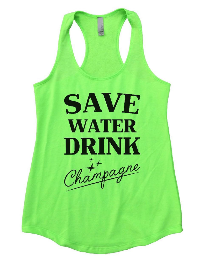 SAVE WATER DRINK Champagne Womens Workout Tank Top Funny Shirt Small / Neon Green