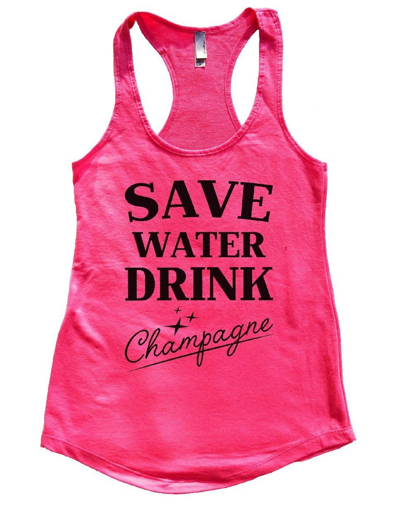 SAVE WATER DRINK Champagne Womens Workout Tank Top Funny Shirt Small / Hot Pink