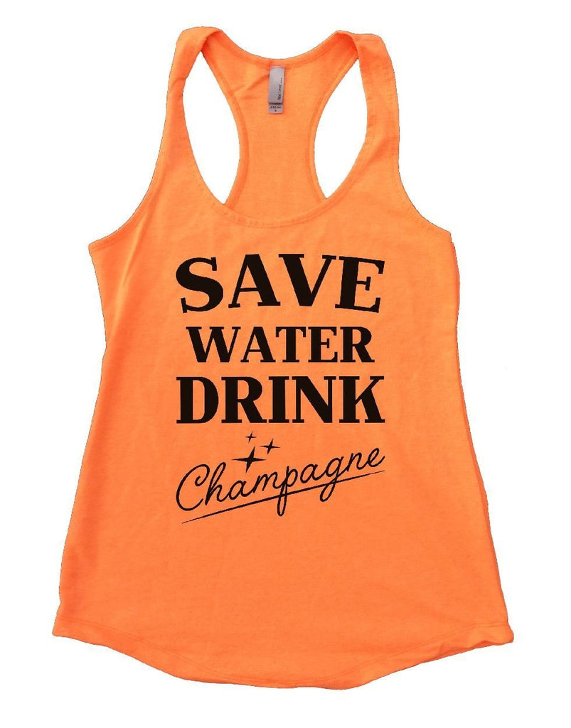 SAVE WATER DRINK Champagne Womens Workout Tank Top Funny Shirt Small / Neon Orange