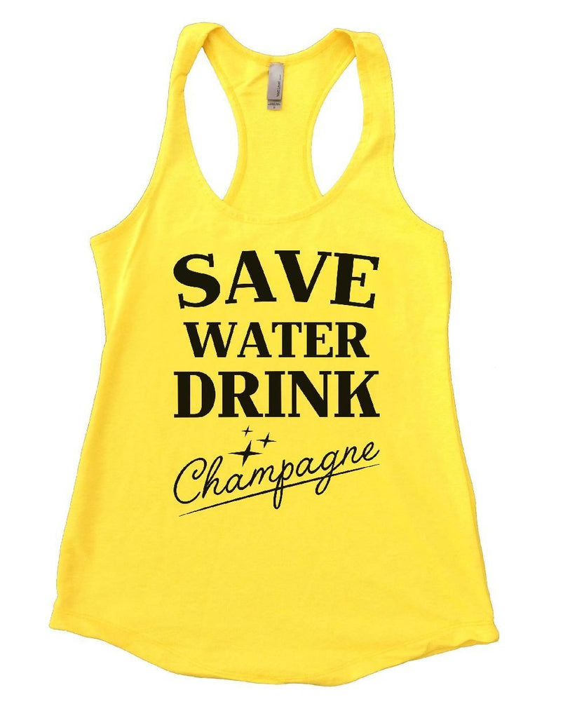SAVE WATER DRINK Champagne Womens Workout Tank Top Funny Shirt Small / Yellow