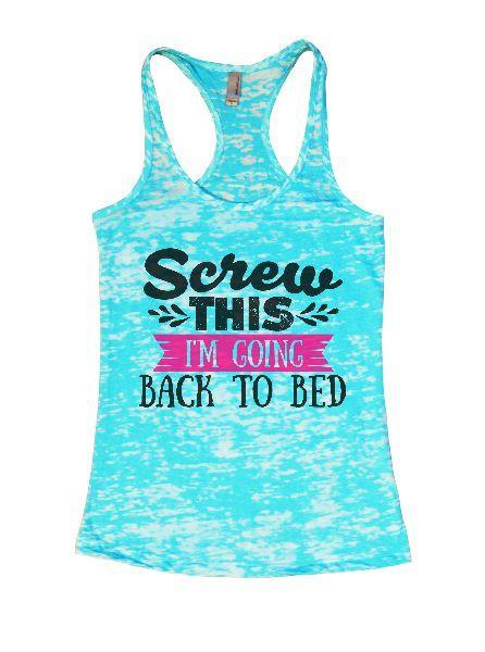 Screw This I'm Going Back To Bed Burnout Tank Top By Funny Threadz Funny Shirt Small / Tahiti Blue