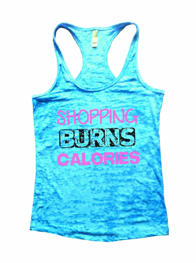Shopping Burns Calories Burnout Tank Top By Funny Threadz Funny Shirt Small / Tahiti Blue
