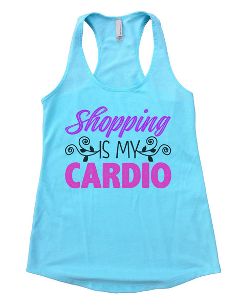 Shopping Is My Cardio Womens Workout Tank Top Funny Shirt Small / Cancun Blue